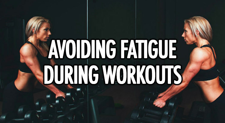 Avoiding muscle fatigue during workouts