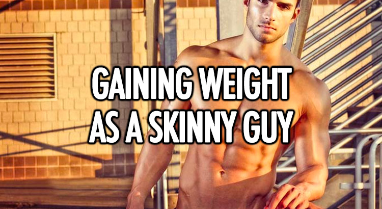 How to gain weight as a skinny guy
