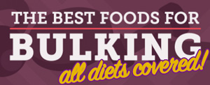 Best foods for bulking for all diets